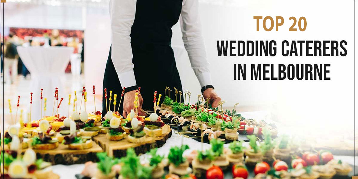 Top 20 Wedding Caterers Melbourne 2021